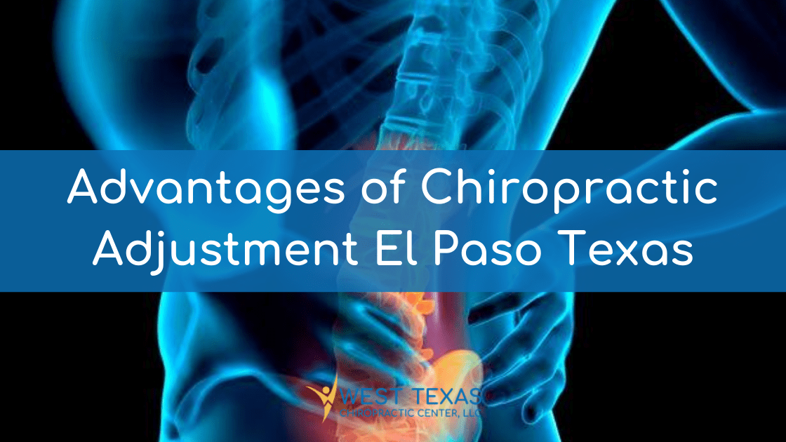 Advantages of Chiropractic Adjustment El Paso Texas