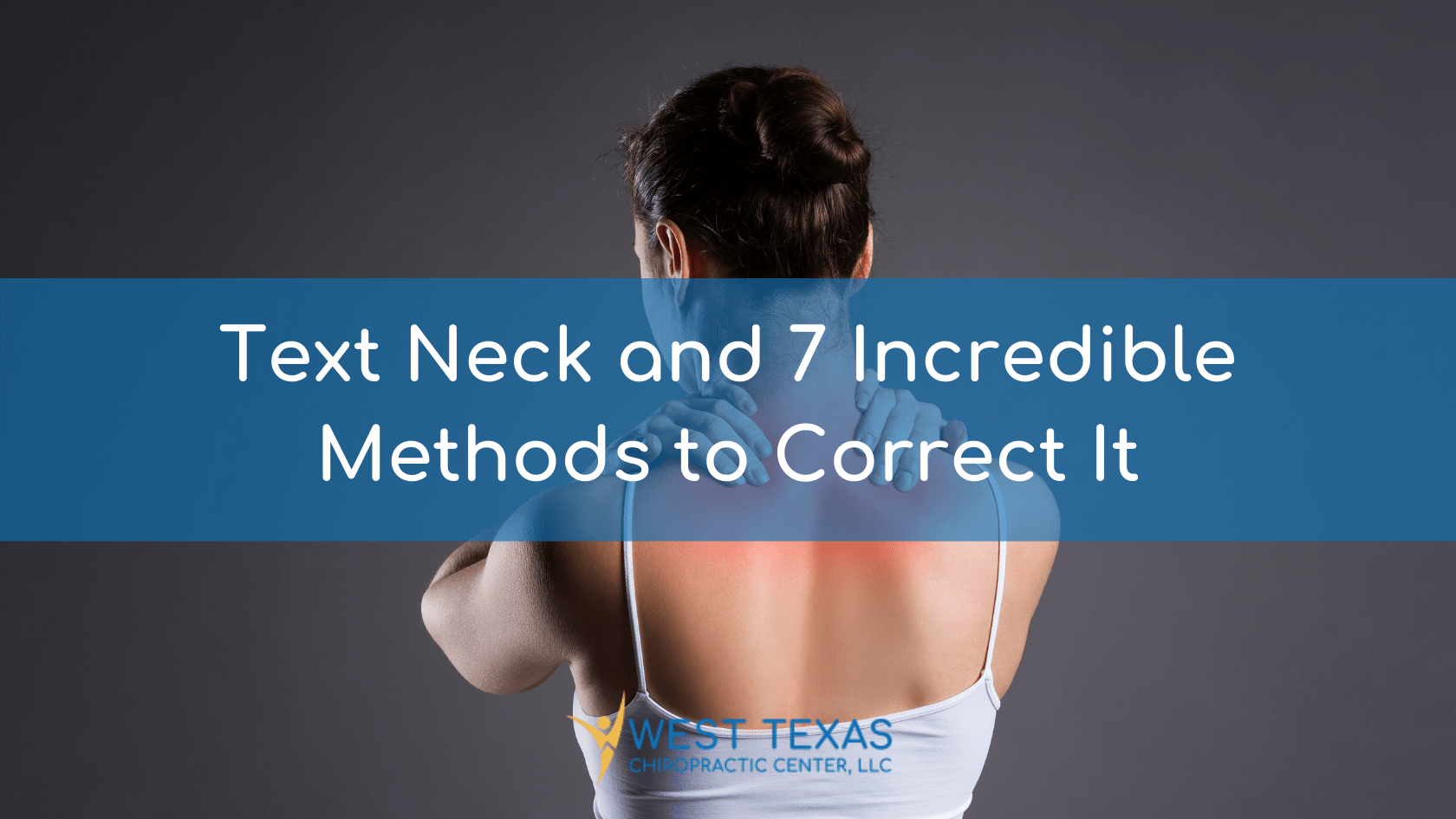 Text Neck and 7 Incredible Methods to Correct It